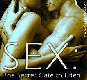 Sex: The Secret Gate to Eden