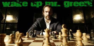 Wake up Mr. Green!